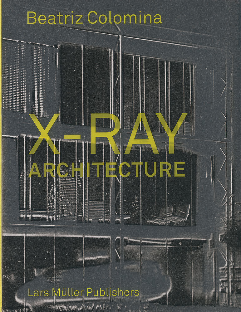 Issue #147: Beatriz Colomina's X-Ray Architecture by Ashley Simone