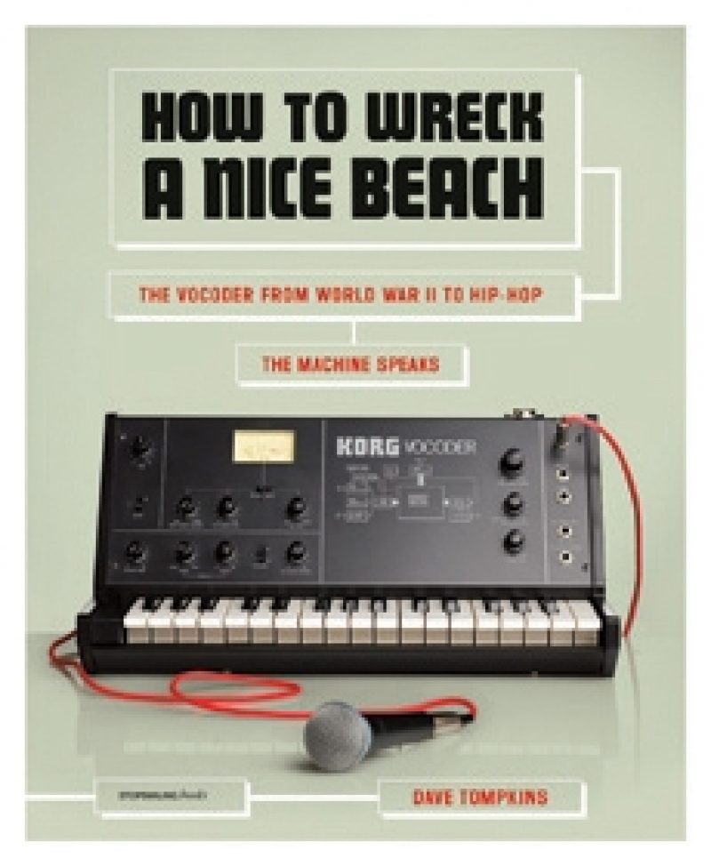 Dave Tompkins's How to Wreck a Nice Beach: The Vocoder from World