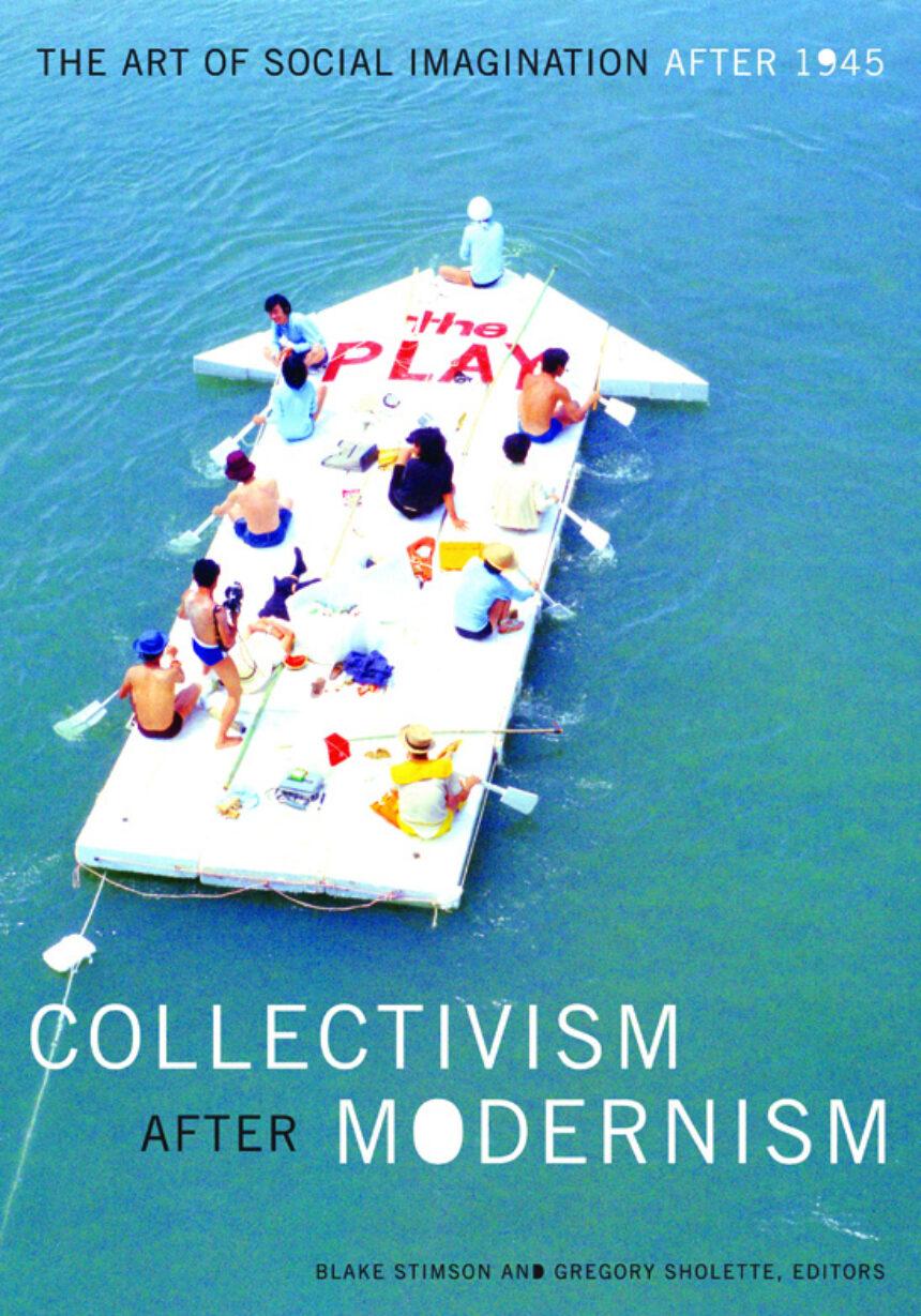 . Blake Stimson and Gregory Sholette s Collectivism After Modernism